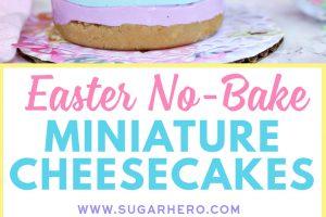 Easter No-Bake Miniature Cheesecakes   From SugarHero.com