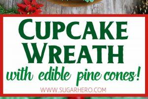 Pull-Apart Cupcake Wreath Cake | From SugarHero.com