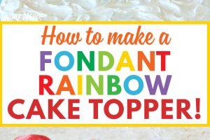 Fondant Rainbow Cake Topper   From SugarHero.com