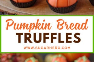 Collage of two Pumpkin Bread Truffles pictures with overlay text for Pinterest